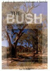 The Bush: A Guide to the Vegetated Landscapes of Australia