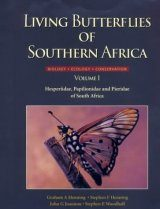 Living Butterflies of Southern Africa, Volume 1: Hesperiidae, Papilionidae and Pieridae of Southern Africa