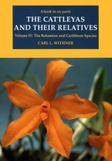 The Cattleyas and Their Relatives, Volume 4: The Bahamian and Caribbean Species