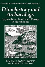 Ethnohistory and Archaeology: Approaches to Postcontact Change in the Americas