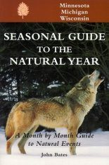 Seasonal Guide to the Natural Year: Minnesota, Michigan and Wisconsin
