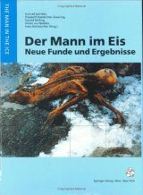 Der Mann im Eis: Neue Funde und Ergebnisse [The Man in the Ice: New Findings and Results]