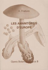 Opera Botanica Belgica, Volume 5: Amanitopsis d'Europe (Genre Amanita, Agaricales, Fungi): Synthèse Critique de la Littérature [Amanitopsis of Europe (Genus Amanita, Agaricales, Fungi): Critical Synthesis of the Literature]