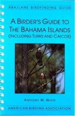 A Birder's Guide to the Bahama Islands (Including Turks and Caicos)