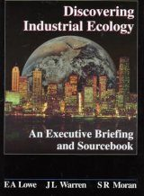 Discovering Industrial Ecology: An Executive Briefing and Sourcebook