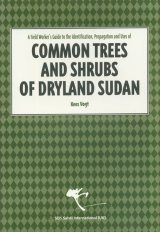 A Field Worker's Guide to the Identification, Propagation and Uses of Common Trees and Shrubs of Dryland Sudan