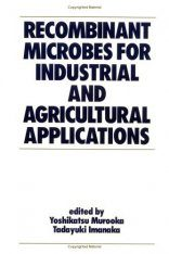 Recombinant Microbes for Industrial and Agricultural Applications