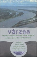 Várzea: Diversity, Development, and Conservation of Amazonia's Whitewater Floodplains