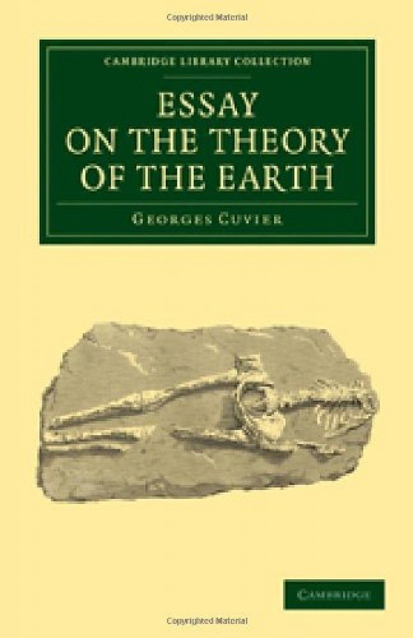 cuvier essay theory earth Ap biology chapter 22 short answer  explain how cuvier and his followers used the concept of catastrophism to oppose the theory  earth millions and millions .