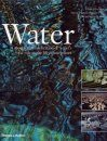 Water: A Spectacular Celebration of Water's Vital Role in the Life of Our Planet