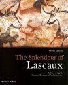 The Splendour of Lascaux: Rediscovering the Greatest Treasure in Prehistoric Art