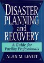 Disaster Planning and Recovery: A Guide for Facility Professionals