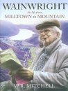 Wainwright: His Life from Milltown to Mountain