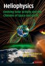 Heliophysics, Volume 3: Evolving Solar Activity and the Climates of Space and Earth