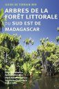 Guide de Terrain des Arbres de la Foret Littorale du Sud Est de Madagascar [Field Guide to the Littoral Forest Trees of South East Madagascar]