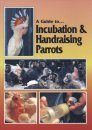 A Guide to Incubation & Handraising Parrots