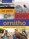 Le Petit Guide Ornitho: Observer et Identifier les Oiseaux [The Small Ornithological Guide: Observing and Identifying Birds]