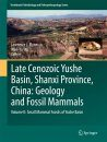 Late Cenozoic Yushe Basin, Shanxi Province, China: Geology and Fossil Mammals, Volume 2
