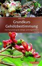 Grundkurs Gehölzbestimmung: Eine Praxisanleitung für Anfänger und Fortgeschrittene [Basic Course in Woody Plant Identification: A Practical Guide for Beginners and Experts]