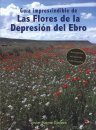 Guía Imprescindible de las Flores de la Depresión del Ebro [Essential Guide to the Flowers of the Valle del Ebro]