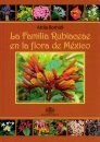 La Familia Rubiaceae en la Flora de México [The Family Rubiaceae in the Flora of Mexico]