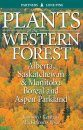 Plants of the Western Forest: Alberta, Saskatchewan & Manitoba Boreal and Aspen Parkland