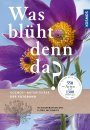 Was Blüht denn da? Der Fotoband [What Blooms There? The Photobook]