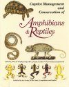 Captive Management and Conservation of Amphibians & Reptiles