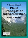 A Colour Atlas of Plant Propagation and Conservation