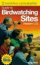National Geographic Guide to Birdwatching Sites: Western US