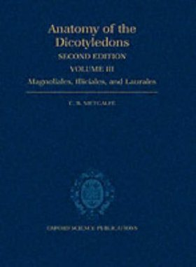 Anatomy of the Dicotyledons, Volume III: Magnoliales, Illiciales, and Laurales