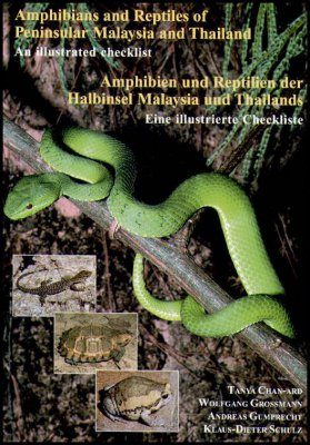 Amphibians and Reptiles of Peninsular Malaysia and Thailand: An Illustrated Checklist / Amphibien und Reptilien der Halbinsel Malaysia und Thailands: Eine Illustrierte Checkliste