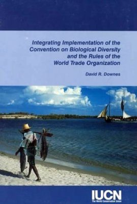 Integrating Implementation of the Convention on Biological Diversity and the Rules of the World Trade Organization