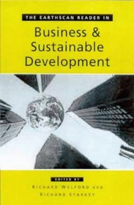 The Earthscan Reader in Business and Sustainable Development