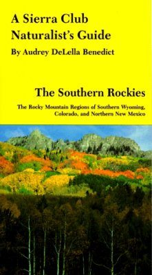 A Sierra Club Naturalist's Guide to the Southern Rockies