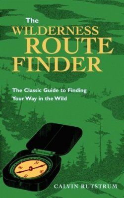 The Wilderness Route Finder The Classic Guide to Finding Your Way in the Wild