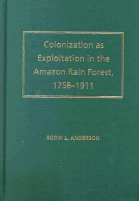 Colonization as Exploitation in the Amazonian Rain Forest, 1758-1911