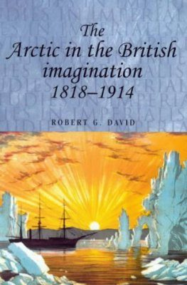 The Arctic in the British Imagination 1818 - 1914 (Studies in Imperialism)