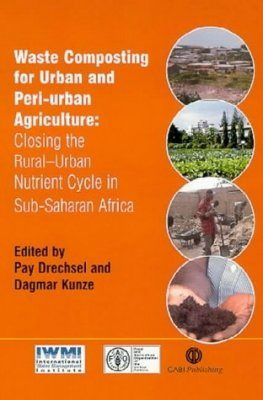 Waste Composting for Urban and Peri-Urban Agriculture: Closing the Rural - Urban Nutrient Cycle in Sub-Saharan Africa