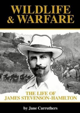 Wildlife and Warfare: The Life of James Stevenson-Hamilton