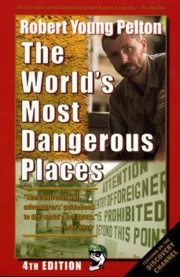 Robert Young Pelton's the World's Most Dangerous Places