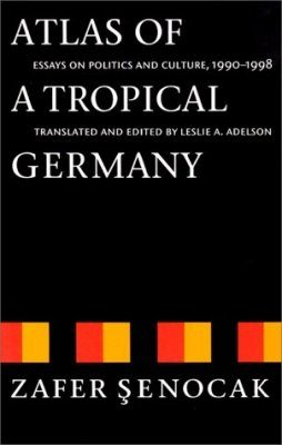 Atlas of a Tropical Germany: Essays on Politics & Culture, 1990-1998