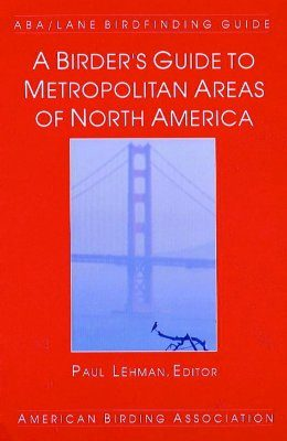 A Birder's Guide to Metropolitan Areas of North America