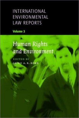International Environmental Law Reports, Volume 3: Human Rights and Environment