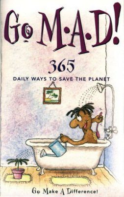 Go M.A.D! 365 Daily Ways to Save the Planet