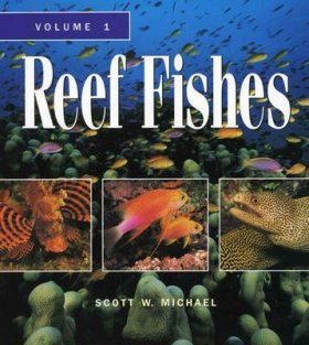 Reef Fishes, Volume 1: A Guide to Their Identification, Behavior and Captive Care