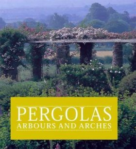 Pergolas, Arbours and Arches: Their History and How to Make Them