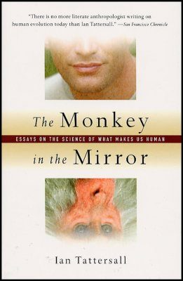 Monkey in the Mirror: Essays on the Science of What Makes us Human