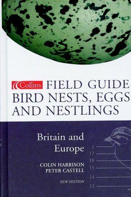 Collins Field Guide to the Bird Nests, Eggs and Nestlings of Britain and Europe with North Africa and the Middle East