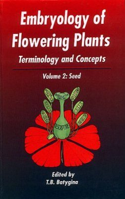 Embryology of Flowering Plants, Volume 2: The Seed